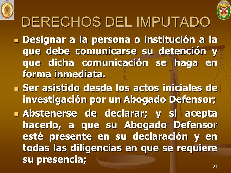 DERECHOS DEL IMPUTADO Designar a la persona o institución a la que debe comunicarse su detención y que dicha comunicación se haga en forma inmediata.