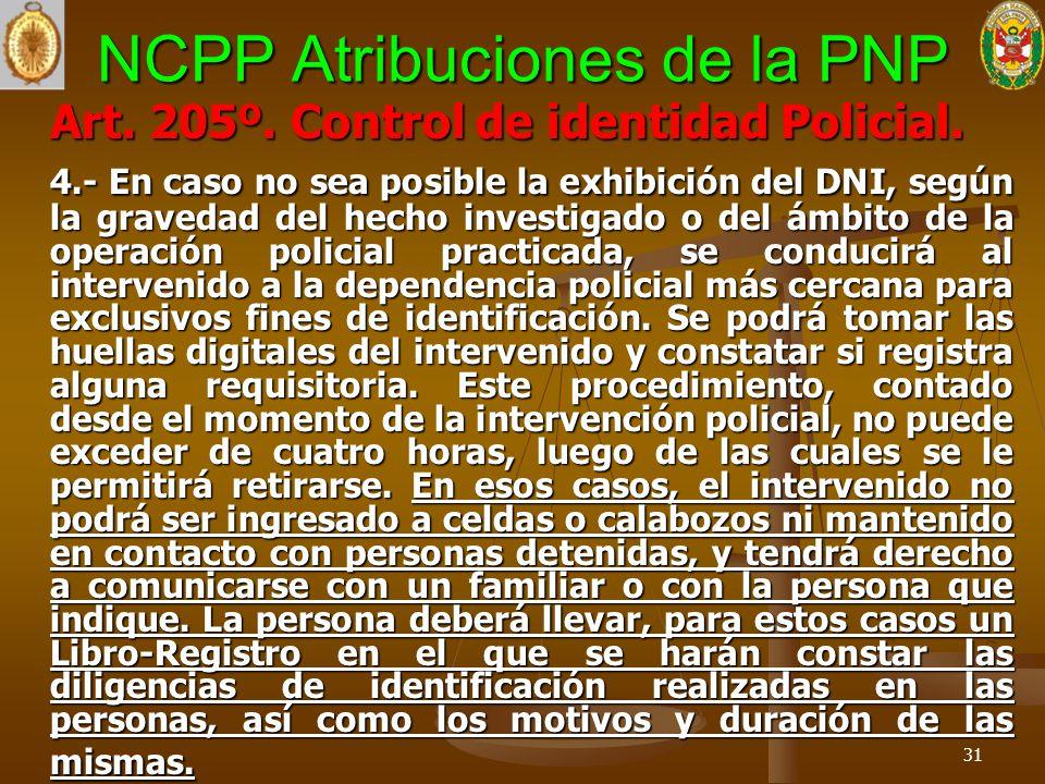 NCPP Atribuciones de la PNP Art. 205º. Control de identidad Policial. 4.- En caso no sea posible la exhibición del DNI, según la gravedad del hecho in