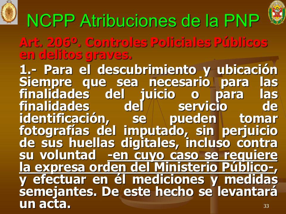 NCPP Atribuciones de la PNP Art. 206º. Controles Policiales Públicos en delitos graves. 1.- Para el descubrimiento y ubicación Siempre que sea necesar