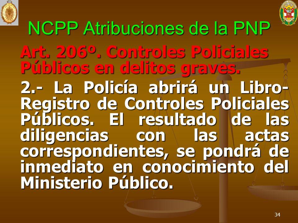 NCPP Atribuciones de la PNP Art. 206º. Controles Policiales Públicos en delitos graves. 2.- La Policía abrirá un Libro- Registro de Controles Policial