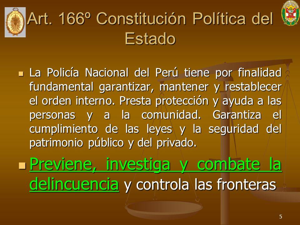 Art. 166º Constitución Política del Estado La Policía Nacional del Perú tiene por finalidad fundamental garantizar, mantener y restablecer el orden in