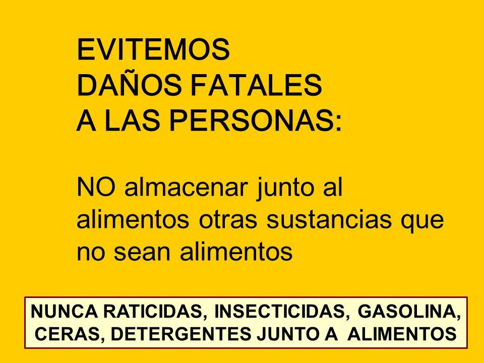 08/06/201411 EVITEMOS DAÑOS FATALES A LAS PERSONAS: NO almacenar junto al alimentos otras sustancias que no sean alimentos NUNCA RATICIDAS, INSECTICID
