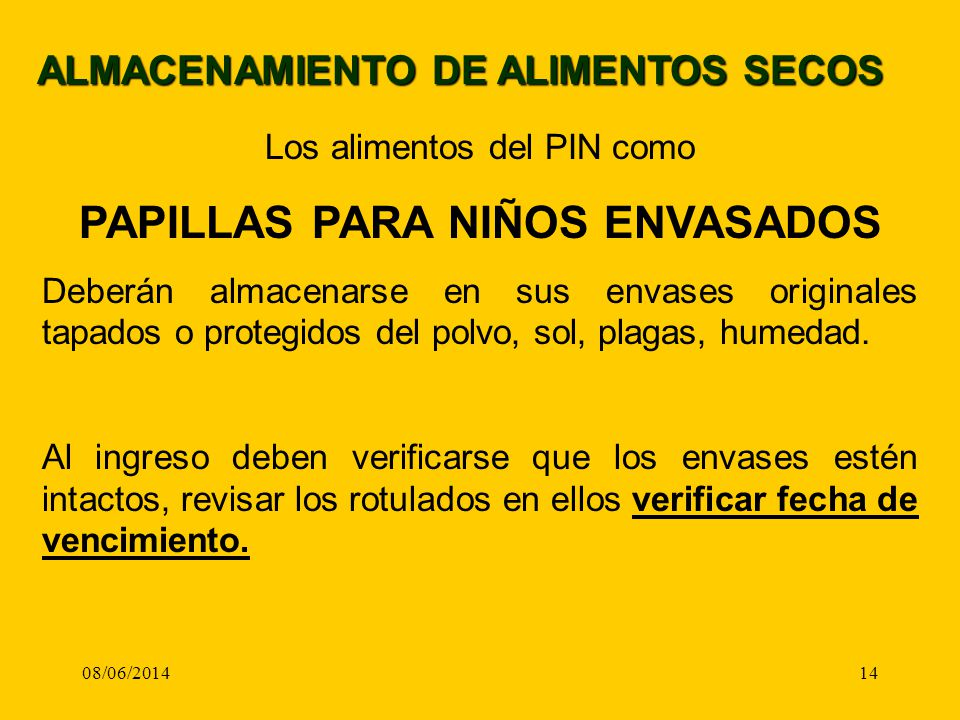 08/06/201414 ALMACENAMIENTO DE ALIMENTOS SECOS Los alimentos del PIN como PAPILLAS PARA NIÑOS ENVASADOS Deberán almacenarse en sus envases originales