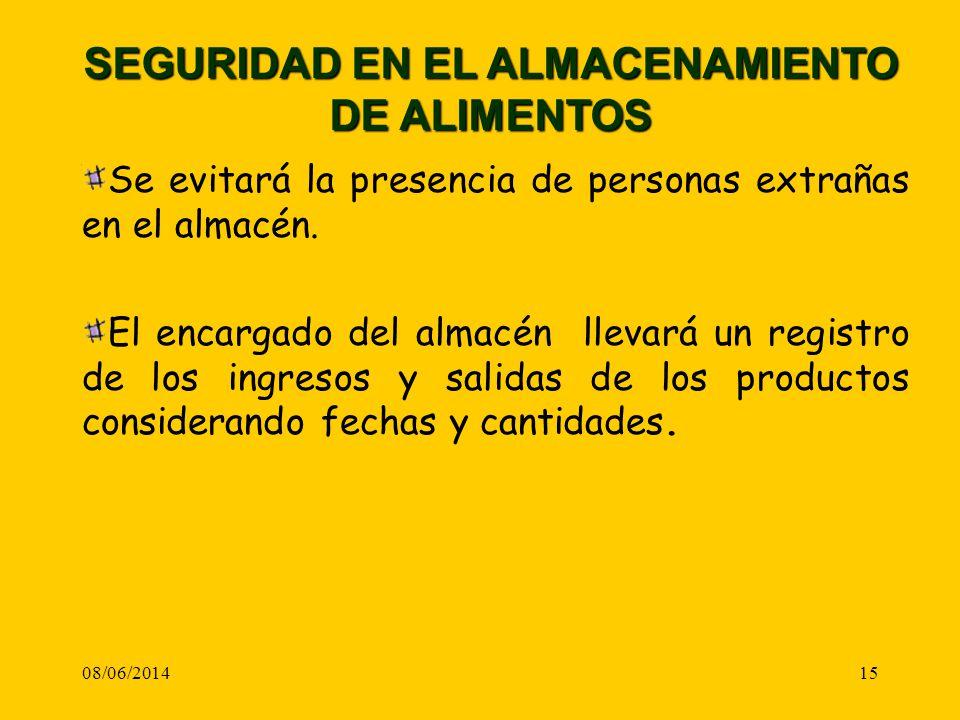 08/06/201415 SEGURIDAD EN EL ALMACENAMIENTO DE ALIMENTOS Se evitará la presencia de personas extrañas en el almacén. El encargado del almacén llevará