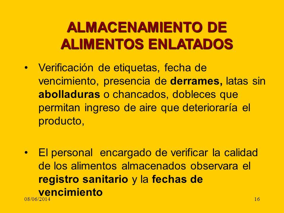 08/06/201416 ALMACENAMIENTO DE ALIMENTOS ENLATADOS Verificación de etiquetas, fecha de vencimiento, presencia de derrames, latas sin abolladuras o cha