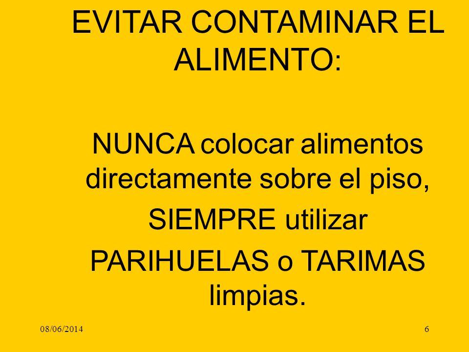 08/06/20146 EVITAR CONTAMINAR EL ALIMENTO : NUNCA colocar alimentos directamente sobre el piso, SIEMPRE utilizar PARIHUELAS o TARIMAS limpias.