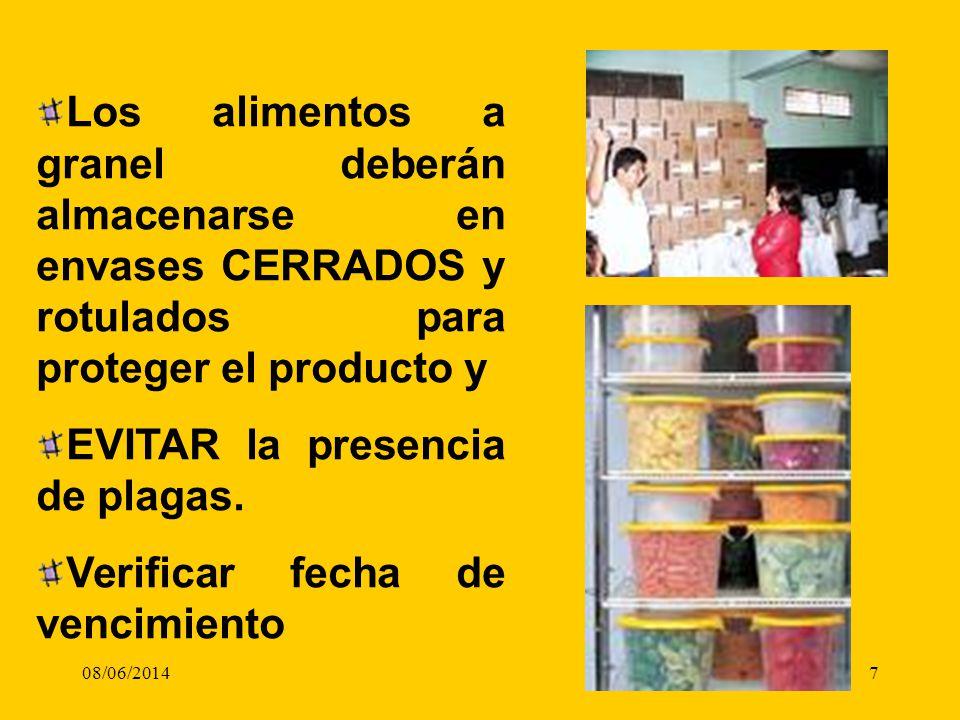 08/06/20147 Los alimentos a granel deberán almacenarse en envases CERRADOS y rotulados para proteger el producto y EVITAR la presencia de plagas. Veri
