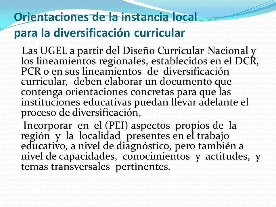 Orientaciones de la instancia local para la diversificación curricular Las UGEL a partir del Diseño Curricular Nacional y los lineamientos regionales,