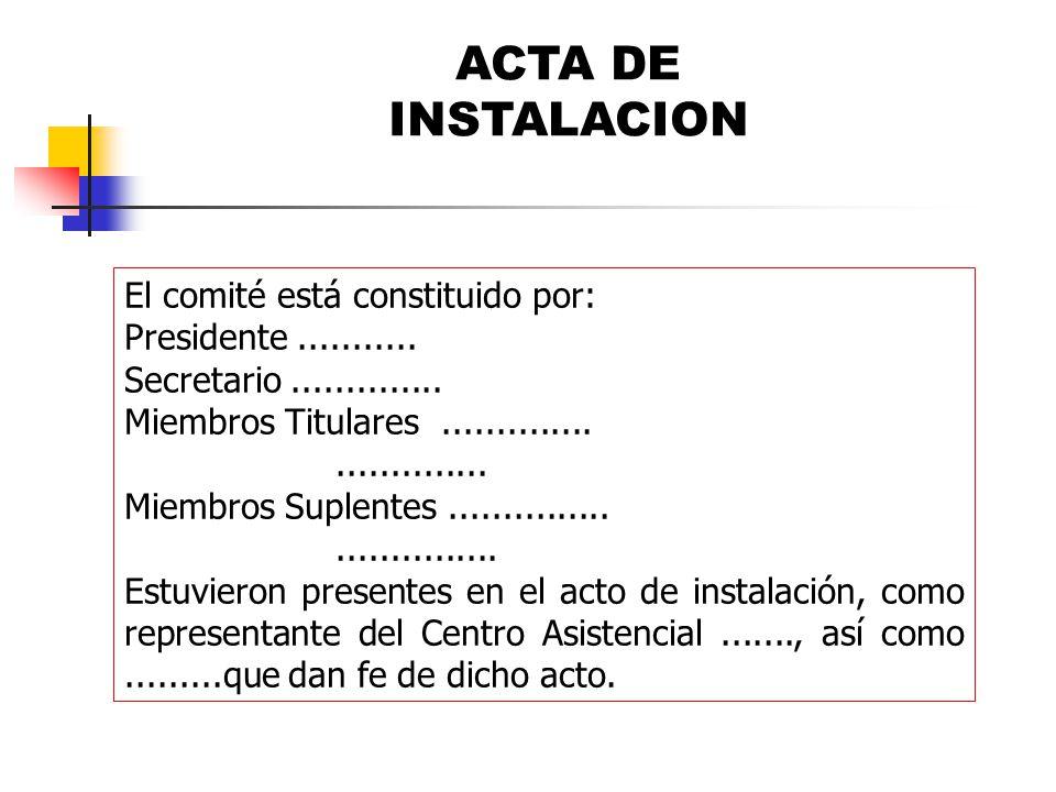 ACTA DE INSTALACION El comité está constituido por: Presidente........... Secretario.............. Miembros Titulares............................ Miem