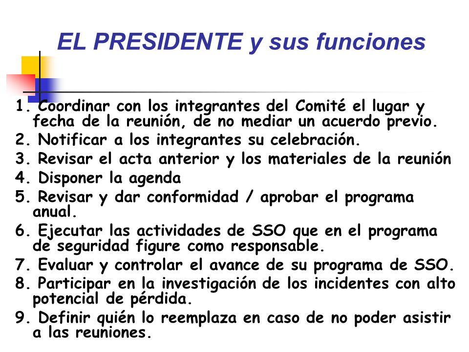 EL PRESIDENTE y sus funciones 1. Coordinar con los integrantes del Comité el lugar y fecha de la reunión, de no mediar un acuerdo previo. 2. Notificar