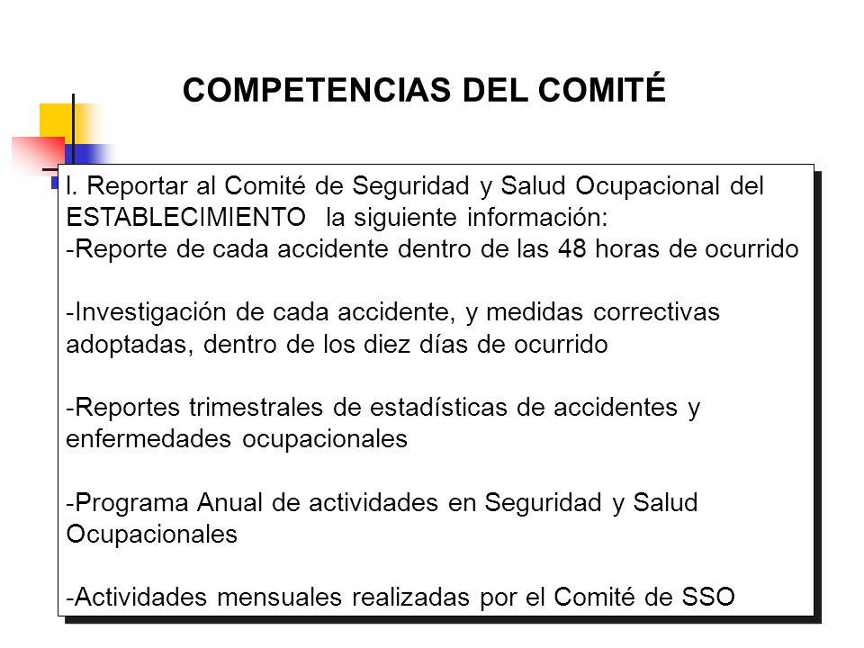 COMPETENCIAS DEL COMITÉ l. Reportar al Comité de Seguridad y Salud Ocupacional del ESTABLECIMIENTO la siguiente información: -Reporte de cada accident