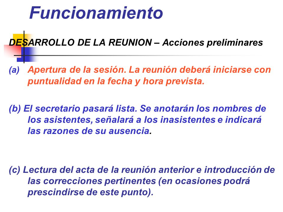 Funcionamiento DESARROLLO DE LA REUNION – Acciones preliminares (a) Apertura de la sesión. La reunión deberá iniciarse con puntualidad en la fecha y h