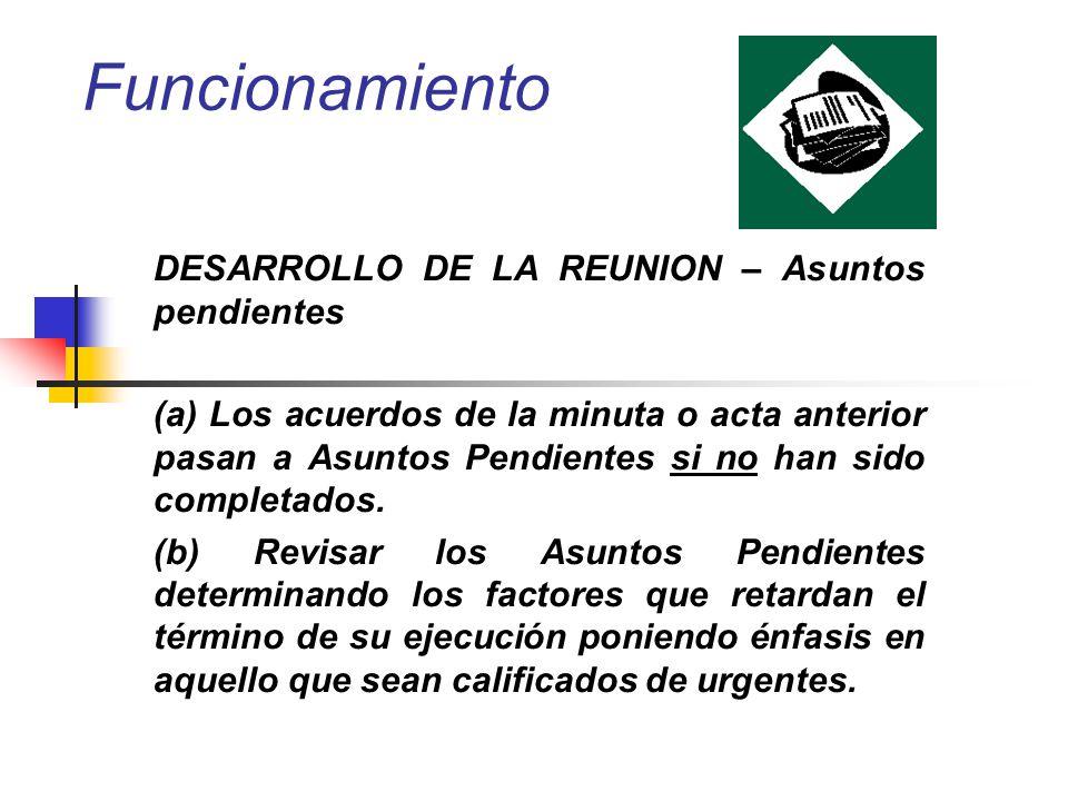Funcionamiento DESARROLLO DE LA REUNION – Asuntos pendientes (a) Los acuerdos de la minuta o acta anterior pasan a Asuntos Pendientes si no han sido c