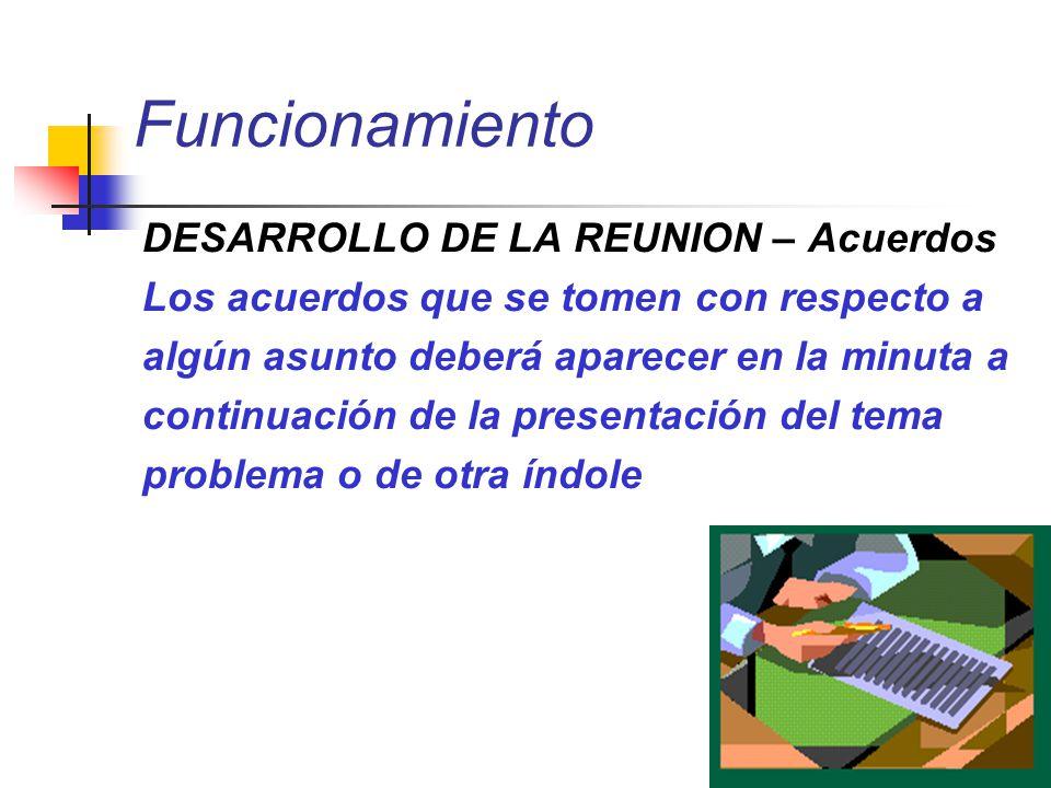 Funcionamiento DESARROLLO DE LA REUNION – Acuerdos Los acuerdos que se tomen con respecto a algún asunto deberá aparecer en la minuta a continuación d
