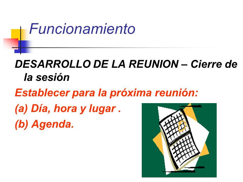 Funcionamiento DESARROLLO DE LA REUNION – Cierre de la sesión Establecer para la próxima reunión: (a) Día, hora y lugar. (b) Agenda.
