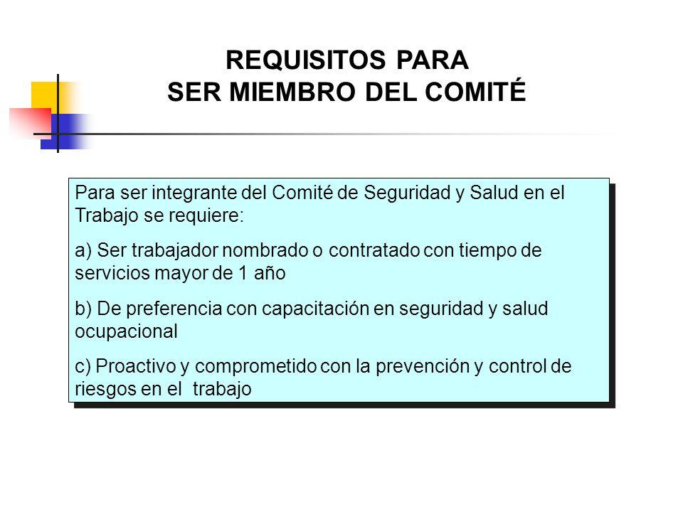 REQUISITOS PARA SER MIEMBRO DEL COMITÉ Para ser integrante del Comité de Seguridad y Salud en el Trabajo se requiere: a) Ser trabajador nombrado o con