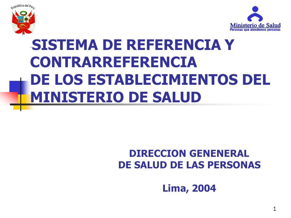 1 SISTEMA DE REFERENCIA Y CONTRARREFERENCIA DE LOS ESTABLECIMIENTOS DEL MINISTERIO DE SALUD DIRECCION GENENERAL DE SALUD DE LAS PERSONAS Lima, 2004