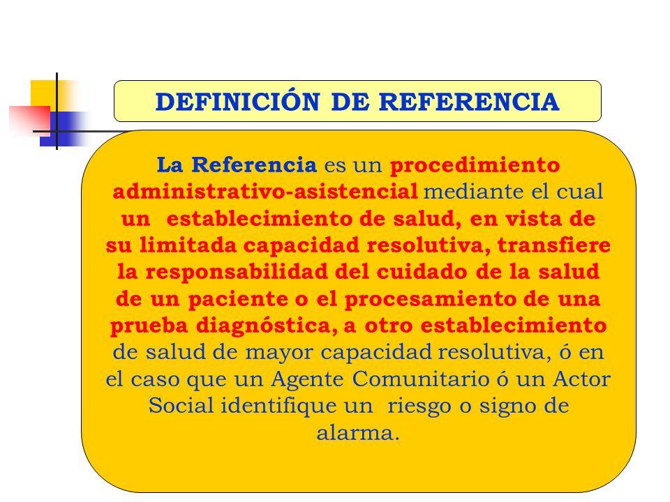La Referencia es un procedimiento administrativo-asistencial mediante el cual un establecimiento de salud, en vista de su limitada capacidad resolutiv