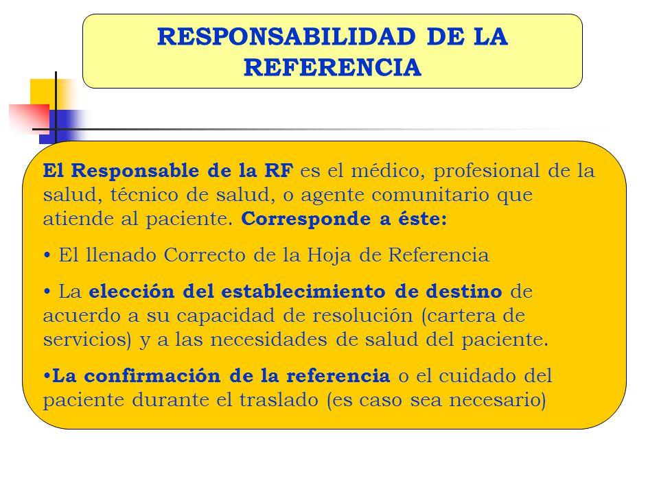 El Responsable de la RF es el médico, profesional de la salud, técnico de salud, o agente comunitario que atiende al paciente. Corresponde a éste: El