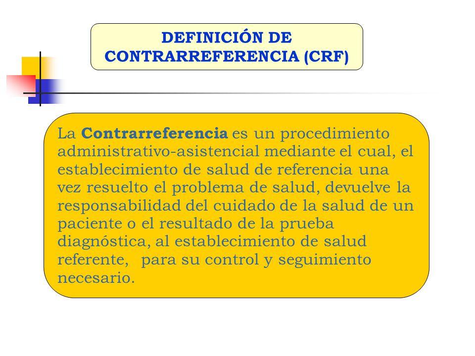 La Contrarreferencia es un procedimiento administrativo-asistencial mediante el cual, el establecimiento de salud de referencia una vez resuelto el pr
