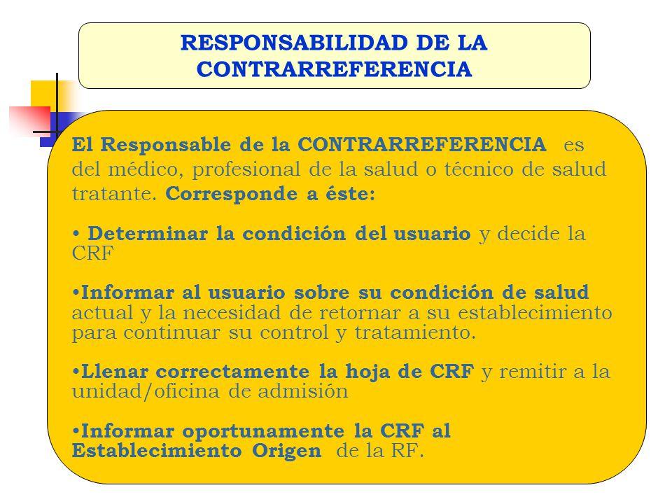 El Responsable de la CONTRARREFERENCIA es del médico, profesional de la salud o técnico de salud tratante. Corresponde a éste: Determinar la condición