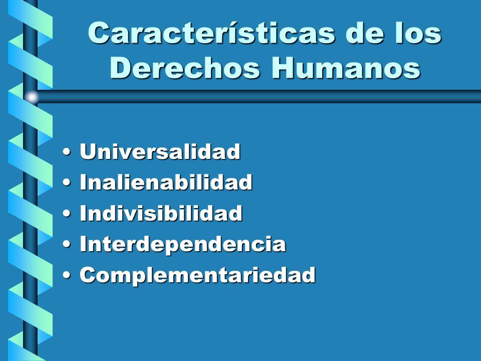 Características de los Derechos Humanos UniversalidadUniversalidad InalienabilidadInalienabilidad IndivisibilidadIndivisibilidad InterdependenciaInter