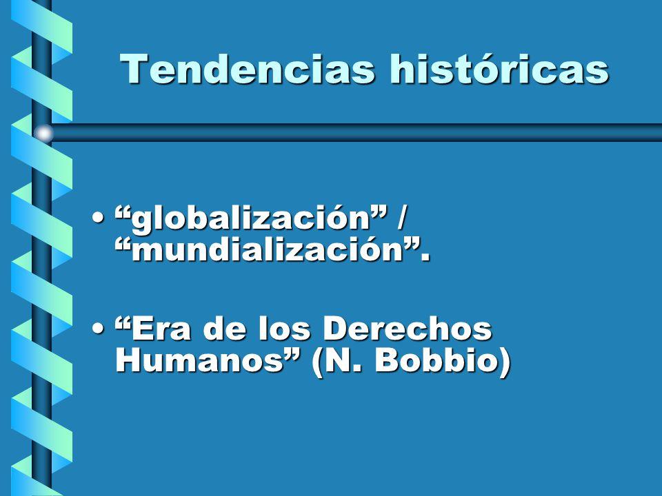 Tendencias históricas globalización / mundialización.globalización / mundialización. Era de los Derechos Humanos (N. Bobbio)Era de los Derechos Humano