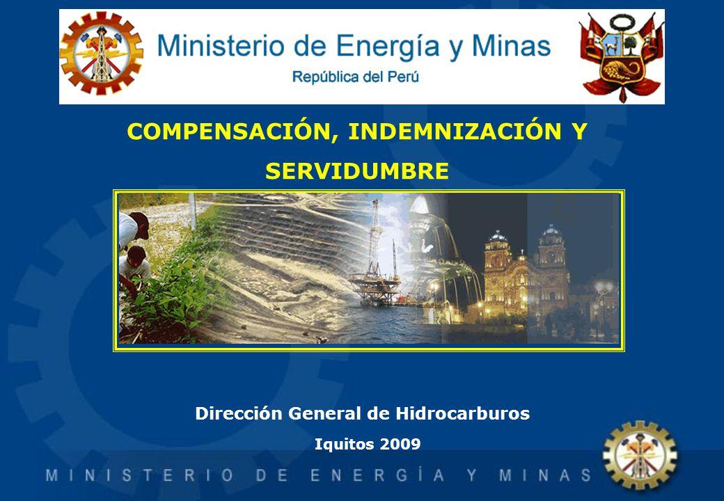 Iquitos 2009 DRA. LESLIE LLAURY Dirección General de Hidrocarburos COMPETENCIAS DEL MINISTERIO DE ENERGÍA Y MINAS COMPENSACIÓN, INDEMNIZACIÓN Y SERVID