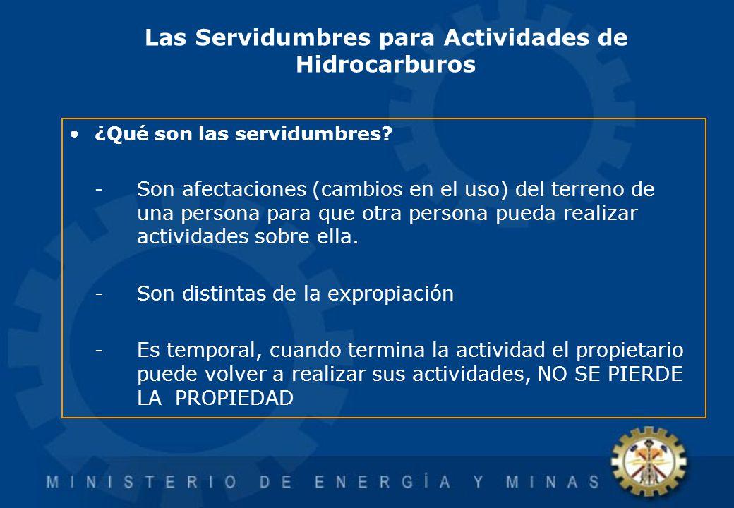 Las Servidumbres para Actividades de Hidrocarburos ¿Qué son las servidumbres? - Son afectaciones (cambios en el uso) del terreno de una persona para q