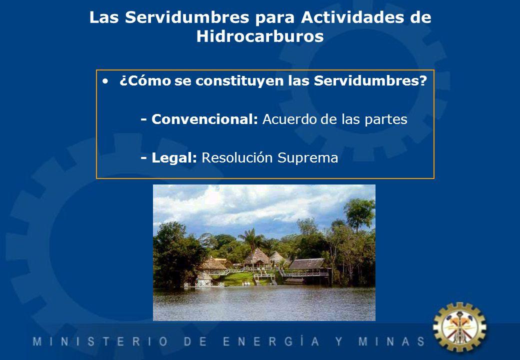 Las Servidumbres para Actividades de Hidrocarburos ¿Cómo se constituyen las Servidumbres? - Convencional: Acuerdo de las partes - Legal: Resolución Su