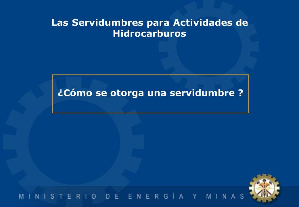 Las Servidumbres para Actividades de Hidrocarburos ¿Cómo se otorga una servidumbre ?