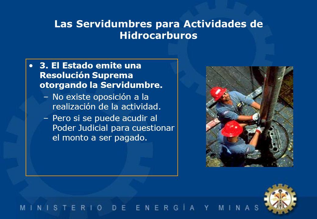 Las Servidumbres para Actividades de Hidrocarburos 3. El Estado emite una Resolución Suprema otorgando la Servidumbre. –No existe oposición a la reali