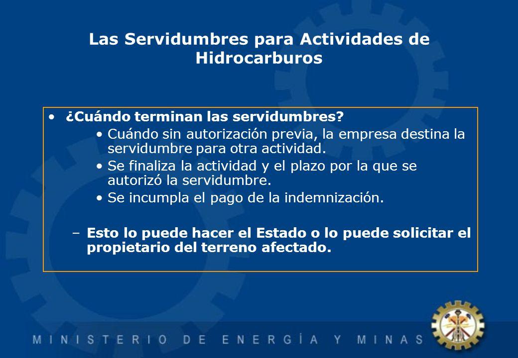 Las Servidumbres para Actividades de Hidrocarburos ¿Cuándo terminan las servidumbres? Cuándo sin autorización previa, la empresa destina la servidumbr