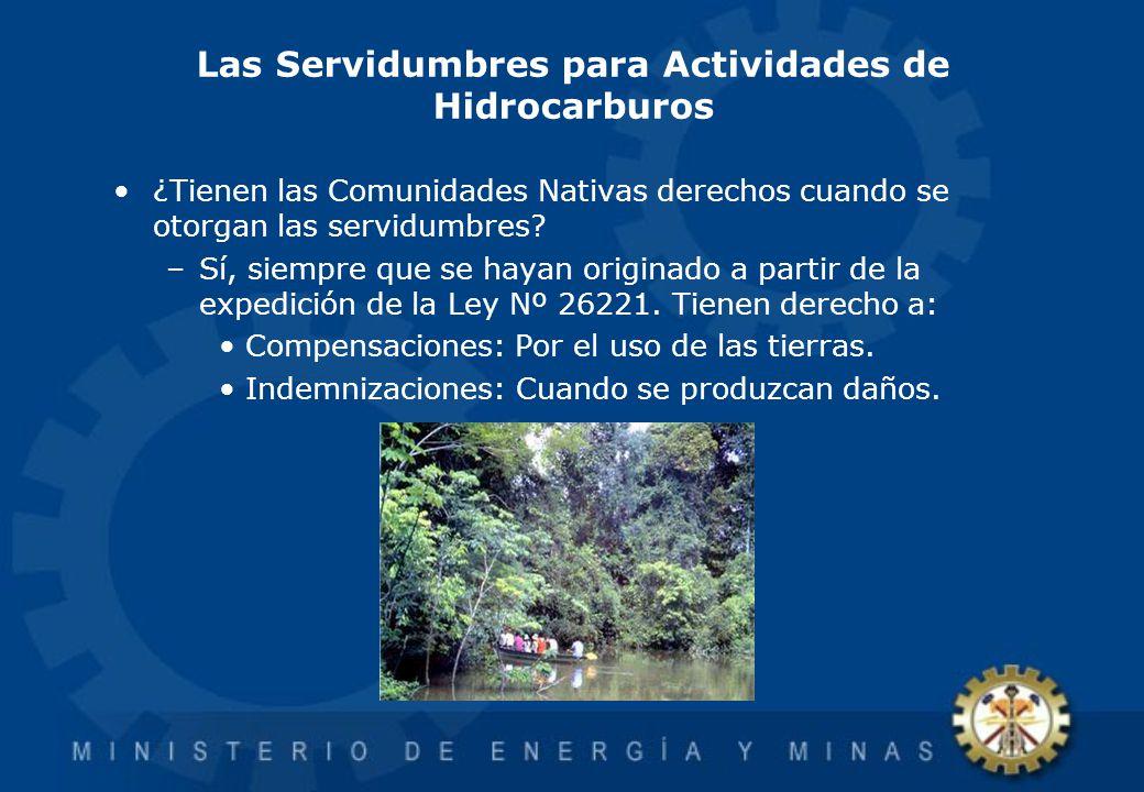 Las Servidumbres para Actividades de Hidrocarburos ¿Tienen las Comunidades Nativas derechos cuando se otorgan las servidumbres? –Sí, siempre que se ha