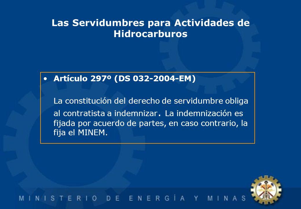 Las Servidumbres para Actividades de Hidrocarburos Artículo 297º (DS 032-2004-EM) La constitución del derecho de servidumbre obliga al contratista a i