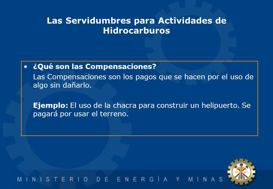 Las Servidumbres para Actividades de Hidrocarburos ¿Qué son las Compensaciones? Las Compensaciones son los pagos que se hacen por el uso de algo sin d