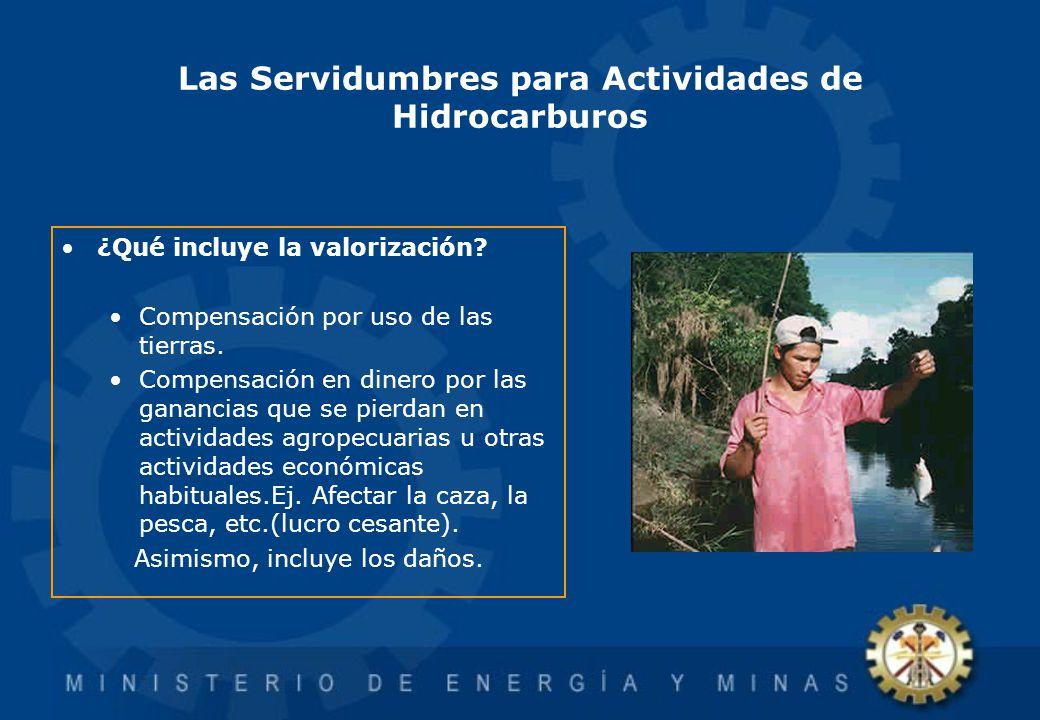 Las Servidumbres para Actividades de Hidrocarburos ¿Qué incluye la valorización? Compensación por uso de las tierras. Compensación en dinero por las g