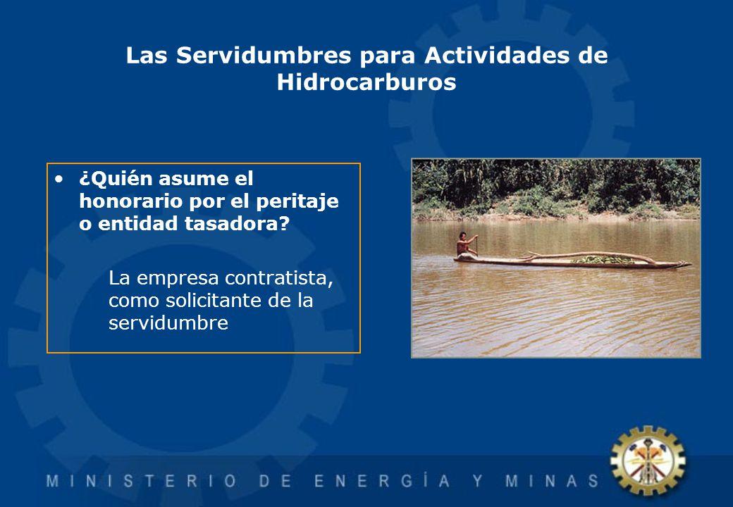 Las Servidumbres para Actividades de Hidrocarburos ¿Quién asume el honorario por el peritaje o entidad tasadora? La empresa contratista, como solicita