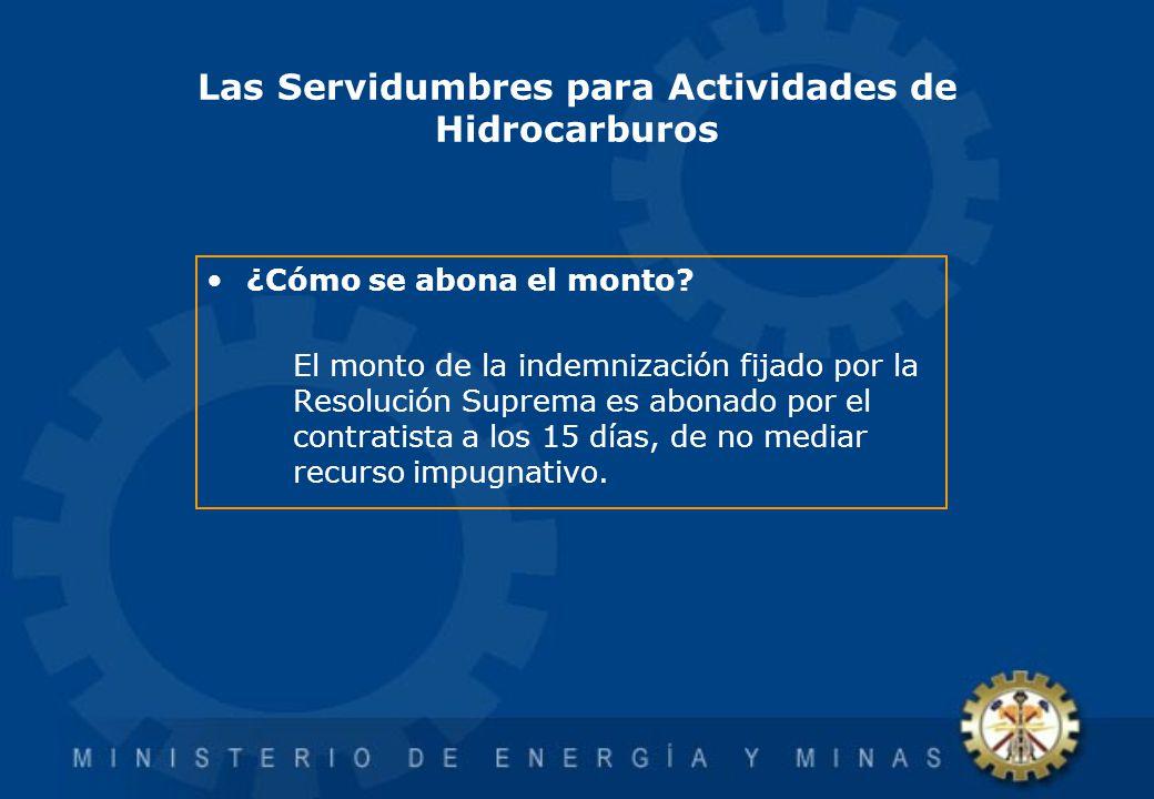 Las Servidumbres para Actividades de Hidrocarburos ¿Cómo se abona el monto? El monto de la indemnización fijado por la Resolución Suprema es abonado p
