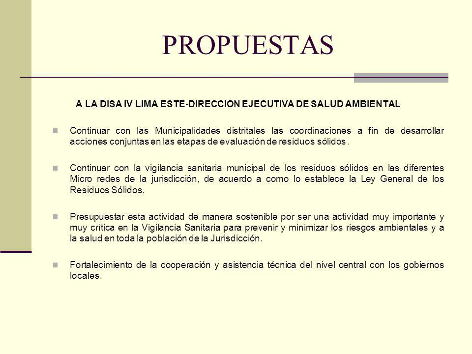 PROPUESTAS A LA DISA IV LIMA ESTE-DIRECCION EJECUTIVA DE SALUD AMBIENTAL Continuar con las Municipalidades distritales las coordinaciones a fin de des