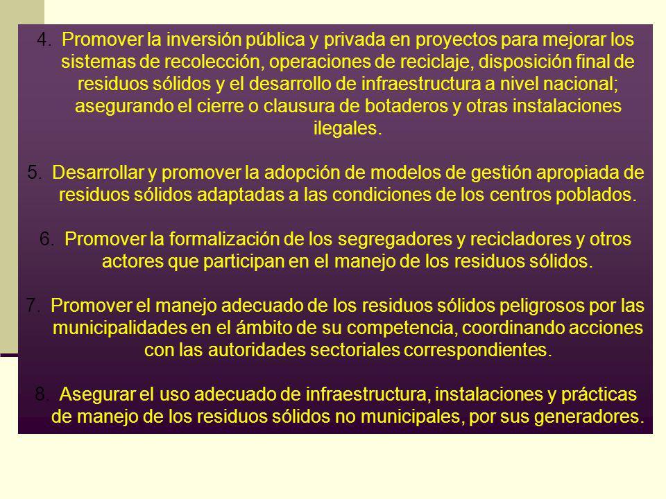 4.Promover la inversión pública y privada en proyectos para mejorar los sistemas de recolección, operaciones de reciclaje, disposición final de residu