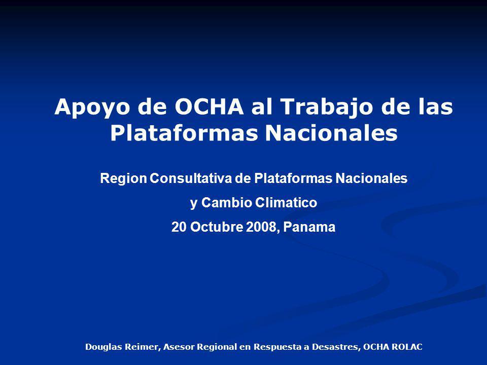 Apoyo de OCHA al Trabajo de las Plataformas Nacionales Region Consultativa de Plataformas Nacionales y Cambio Climatico 20 Octubre 2008, Panama Dougla