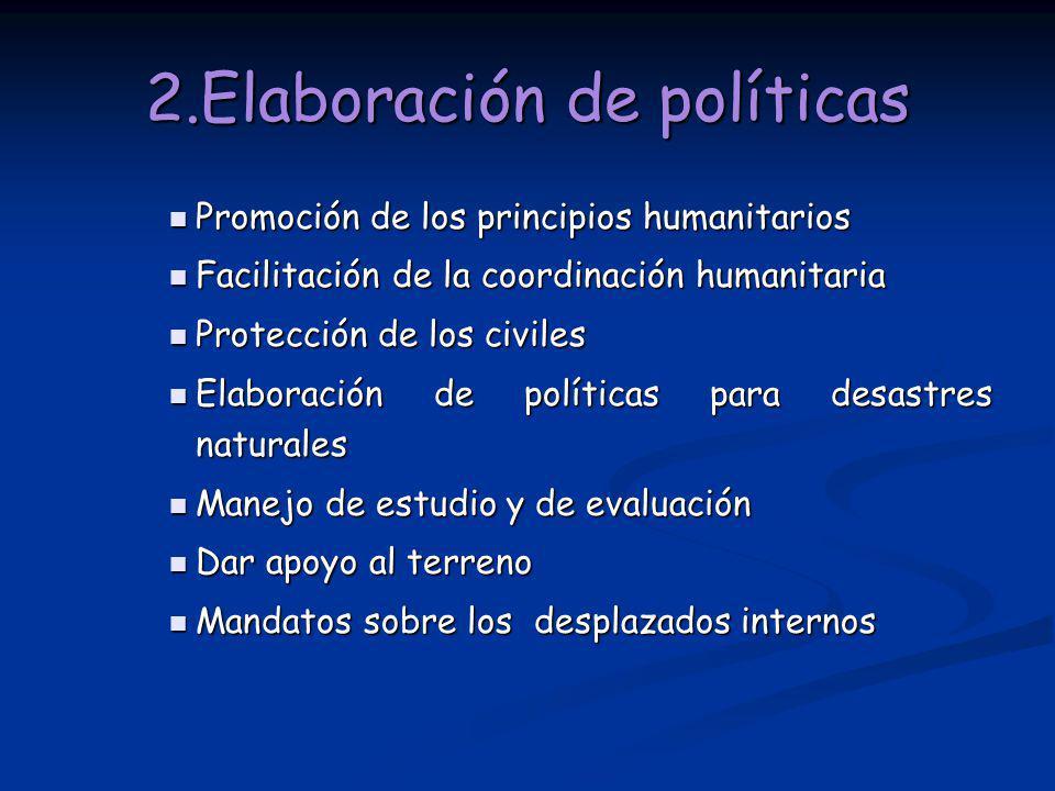 2.Elaboración de políticas Promoción de los principios humanitarios Promoción de los principios humanitarios Facilitación de la coordinación humanitar