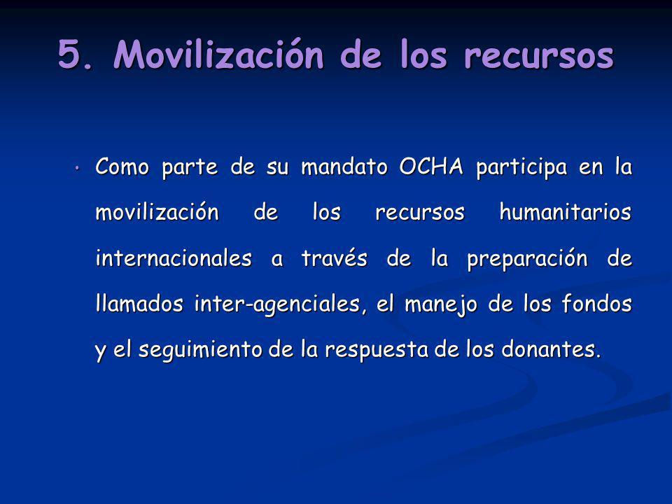 5. Movilización de los recursos Como parte de su mandato OCHA participa en la movilización de los recursos humanitarios internacionales a través de la