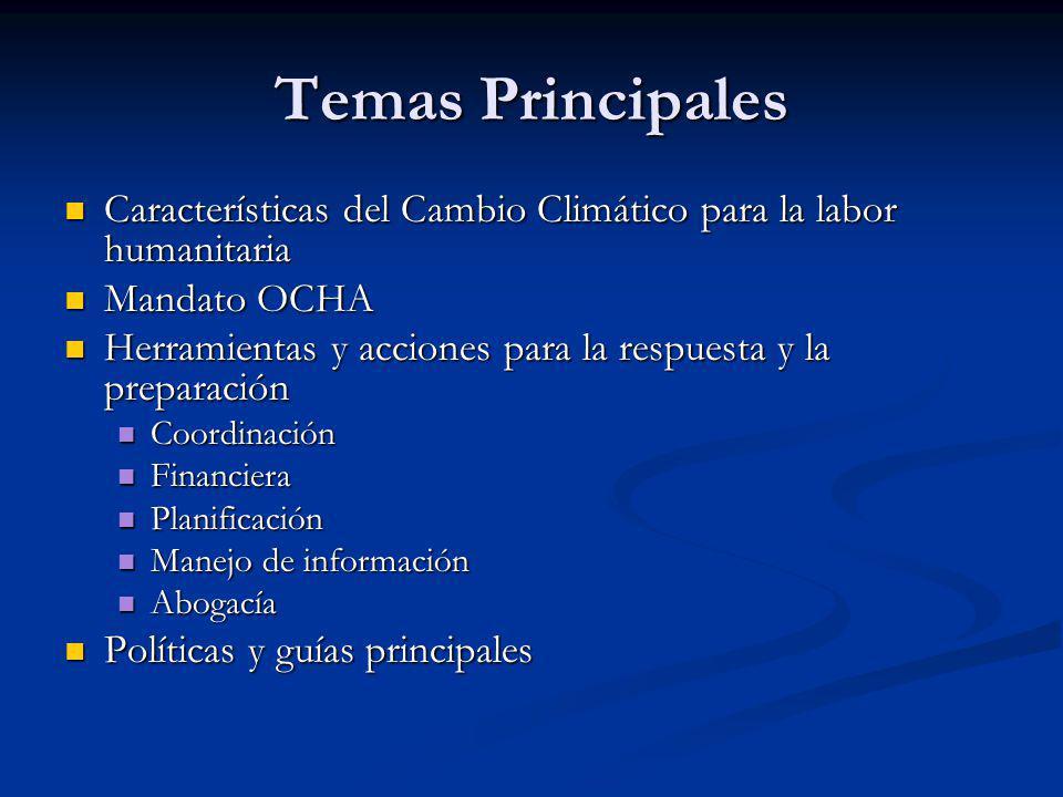 Temas Principales Características del Cambio Climático para la labor humanitaria Características del Cambio Climático para la labor humanitaria Mandat