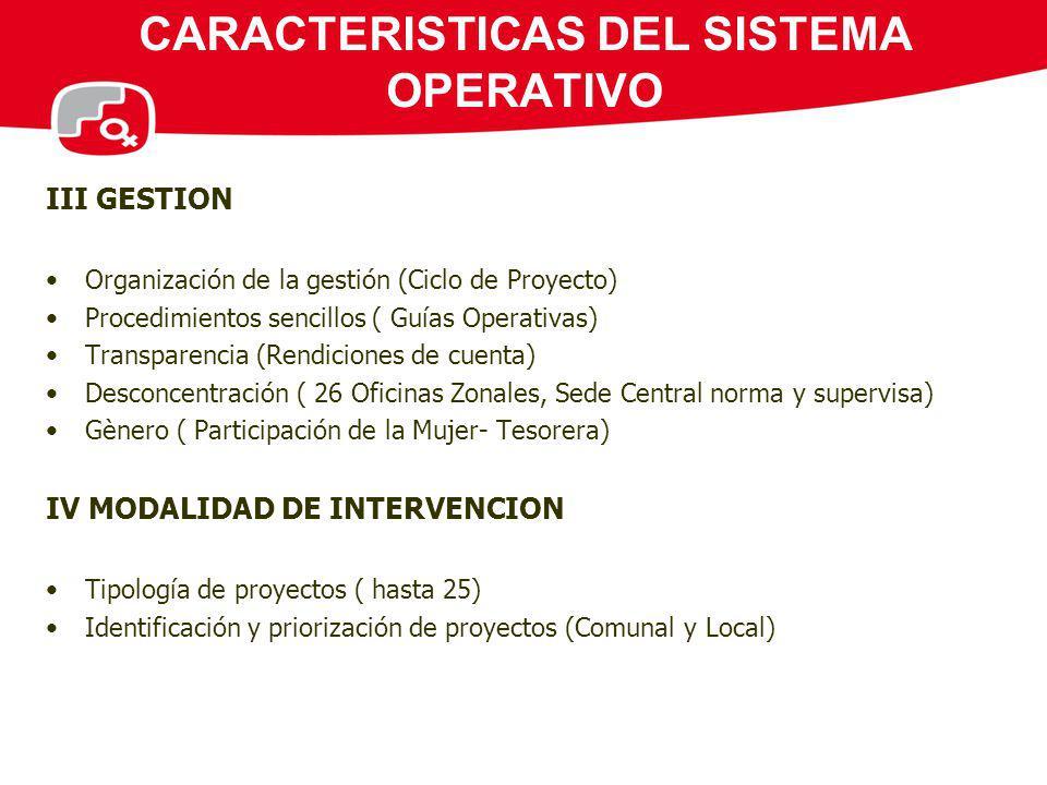 CARACTERISTICAS DEL SISTEMA OPERATIVO III GESTION Organización de la gestión (Ciclo de Proyecto) Procedimientos sencillos ( Guías Operativas) Transpar
