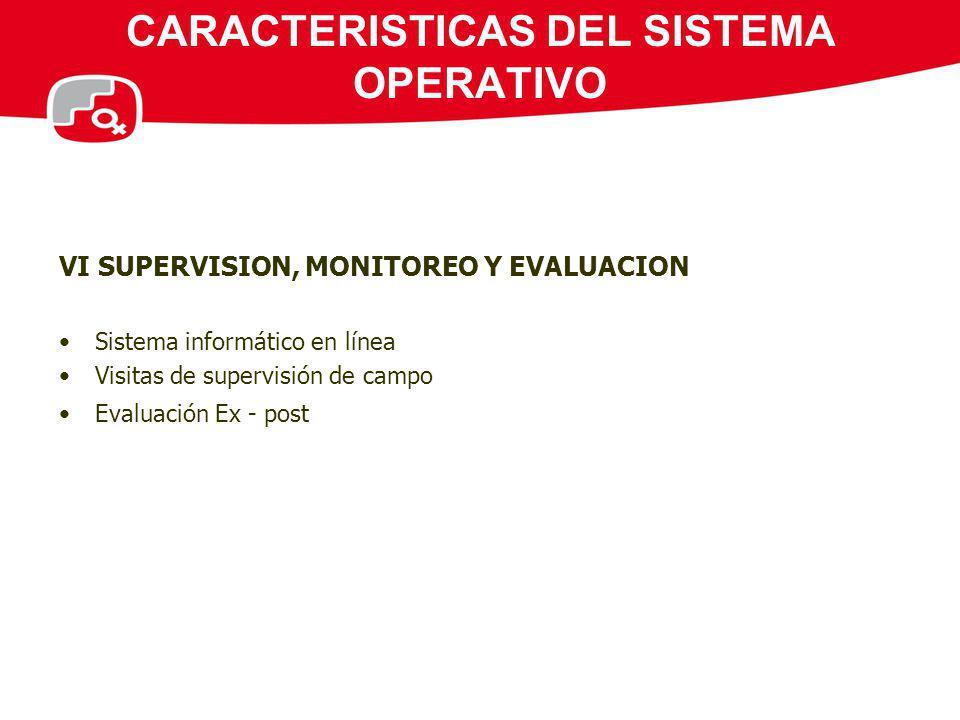 CARACTERISTICAS DEL SISTEMA OPERATIVO VI SUPERVISION, MONITOREO Y EVALUACION Sistema informático en línea Visitas de supervisión de campo Evaluación E