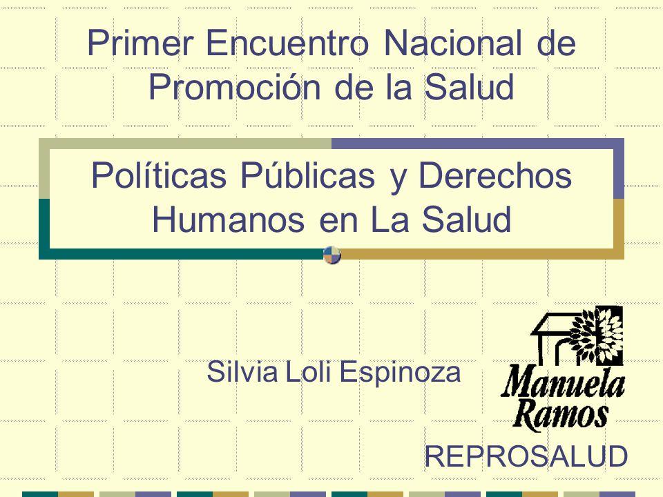 Primer Encuentro Nacional de Promoción de la Salud Políticas Públicas y Derechos Humanos en La Salud Silvia Loli Espinoza REPROSALUD
