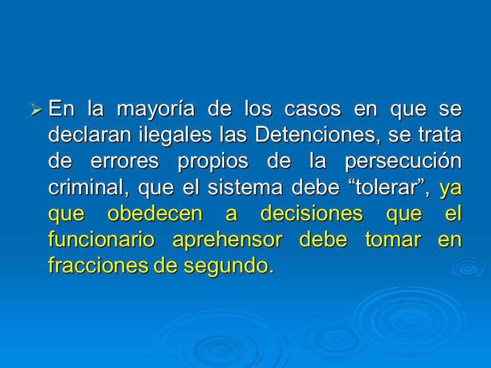 En la mayoría de los casos en que se declaran ilegales las Detenciones, se trata de errores propios de la persecución criminal, que el sistema debe to