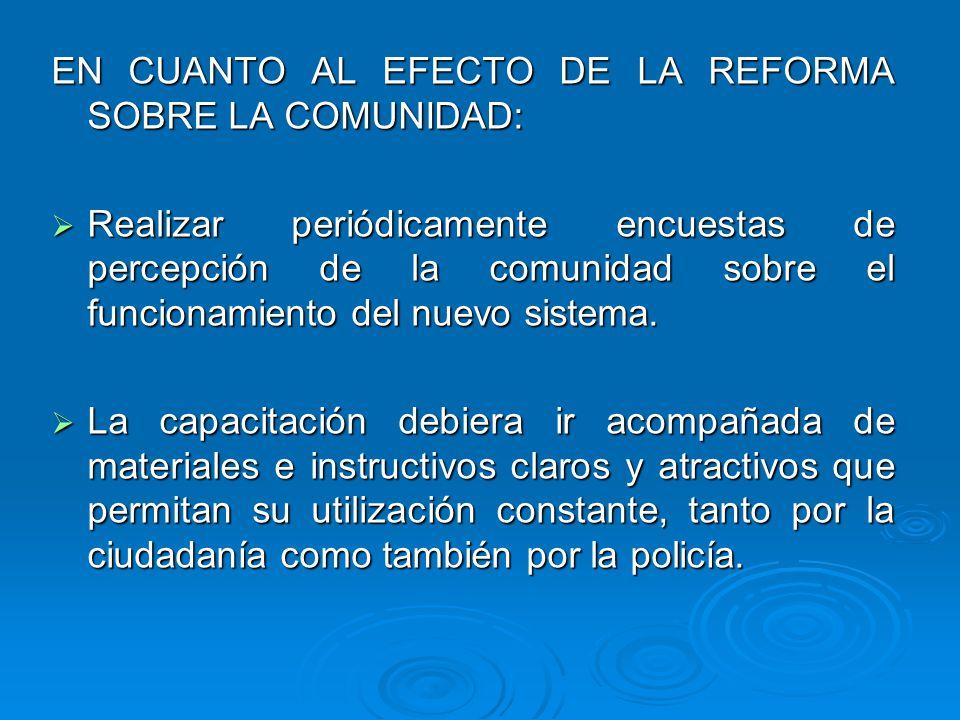 EN CUANTO AL EFECTO DE LA REFORMA SOBRE LA COMUNIDAD: Realizar periódicamente encuestas de percepción de la comunidad sobre el funcionamiento del nuev
